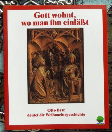 Gott wohnt, wo man ihn einlässt : Otto Betz deutet die Weihnachtsgeschichte nach Bildern aus dem Konstanzer Münster Eschbacher Geschenkhefte