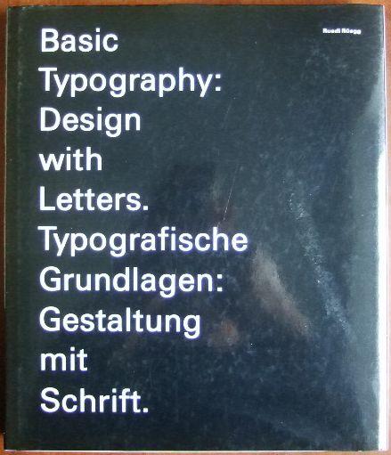 Basic typography : design with letters = Typografische Grundlagen. Ruedi Rüegg. [Übers.: Andrew Bluhm; Ruedi Bähler]