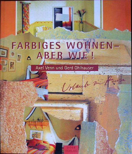 Farbiges Wohnen - aber wie! Axel Venn und Gerd Ohlhauser 1. Aufl.