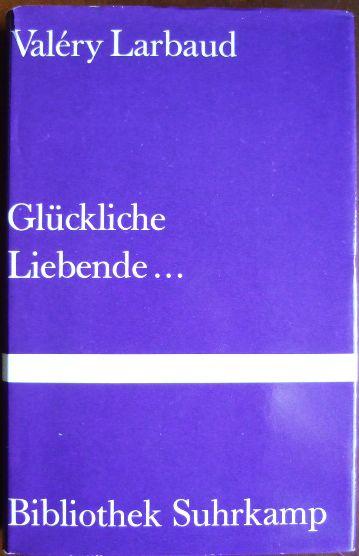 Glückliche Liebende. Valery Larbaud. Übertr. u. Nachw. von Nino Erné 1. Aufl.