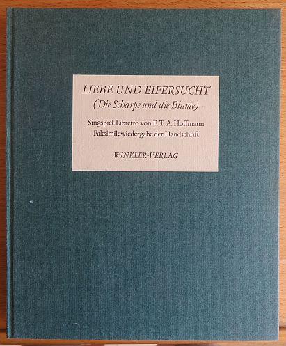 Liebe und Eifersucht : (Die Schärpe und die Blume). Ein Singspiel-Libretto in 3 Aufzügen nach d. Span. d. Calderón u.d. Schlegelschen Übers. [Faks. d. Hs.]. Hrsg. [u. mit e. Nachw. vers.] von Friedrich Schnapp