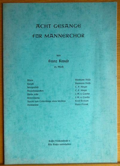Acht Gesänge für Männerchor ; 35. Werk. von Franz Krause