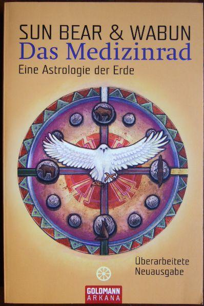 Das Medizinrad : eine Astrologie der Erde. Aus dem Amerikan. von Janet Woolverton. 2. Aufl. Überarb. Neuausgabe.