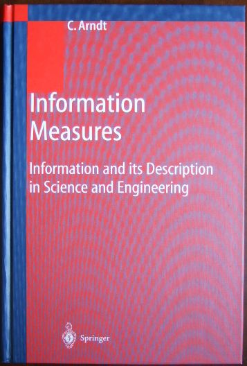 Information measures : information and its description in science and engineering. C. Arndt