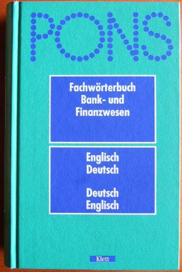 PONS Fachwörterbuch Bank- und Finanzwesen : englisch-deutsch, deutsch-englisch.vvon P. H. Collin ; Eva Torkar ; Rupert Livesey 1. Aufl., Nachdr.