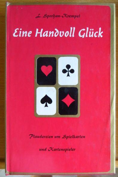 Eine Handvoll Glück : Plaudereien um Spielkarten u. Kartenspieler. L. Sporhan-Krempel