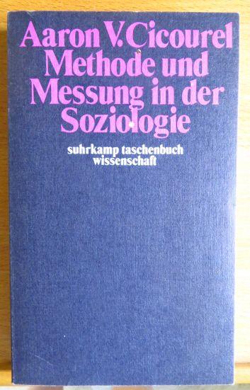 Methode und Messung in der Soziologie. Aaron V. Cicourel. [Aus d. Amerikan. von Frigga Haug] 1. Aufl.