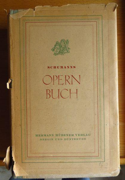 [Opernbuch] ; Schumanns Opernbuch : Einf. in d. Wort- u. Tonkunst unserer Spielplanopern. 1. Aufl.
