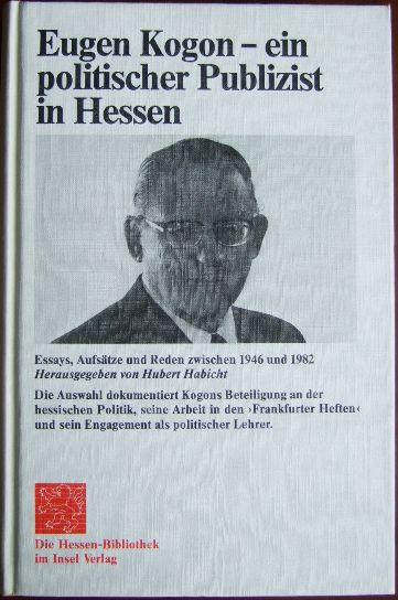 Kogon, Eugen und Hubert [Hrsg.] Habicht: Eugen Kogon - ein politischer Publizist in Hessen : Essays, Aufsätze, Reden zwischen 1946 u. 1982. 1. Aufl.