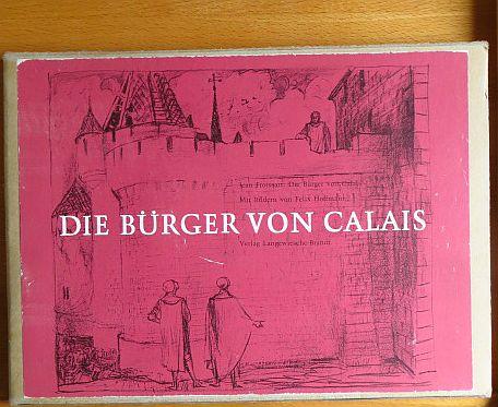 Die Bürger von Calais. Mit Bildern von Felix Hoffmann. Übers. u. hrsg. von Ulrich Friedrich Müller