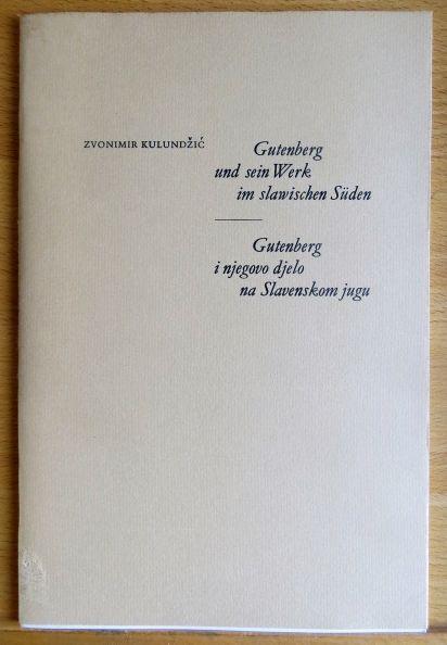 Gutenberg und sein Werk im slawischen Süden : [Festrede im Gutenberg-Museum] = Gutenberg i njegovo djelo na slavenskom jugu. Kleiner Druck Nr. 94