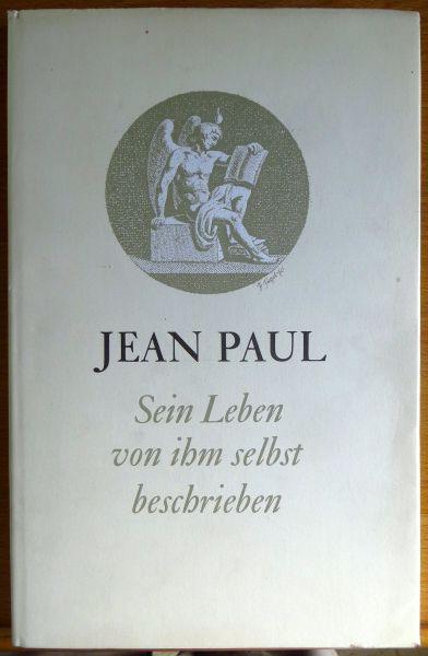 Jean Paul : Sein Leben, von ihm selbst beschrieben. Wahrheit u. Dichtung. [Auswahl d. Texte u. Nachw. von Eduard Berend]