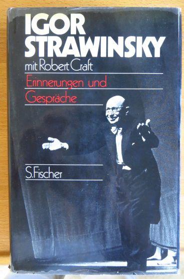 Erinnerungen und Gespräche. Igor Strawinsky mit Robert Craft. [Aus d. Amerikan. übers. von David u. Ute Starke]