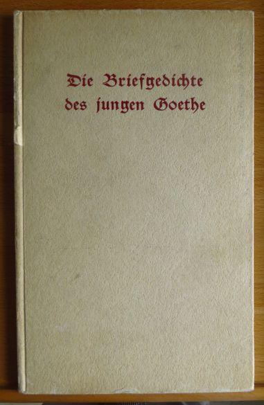 Goethe, Johann Wolfgang: Die Briefgedichte des jungen Goethe.