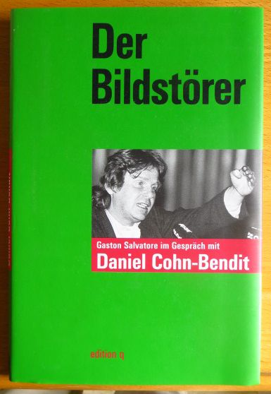 Der Bildstörer : Gaston Salvatore im Gespräch mit Daniel Cohn-Bendit