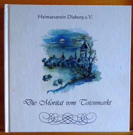 """Die Moritat vom Totenmarkt : nach: """"Der Totenmarkt"""" von Ernst Elias Niebergall. in Verse gesetzt und ill. von. [Hrsg.: Heimatverein Dieburg e.V.]"""