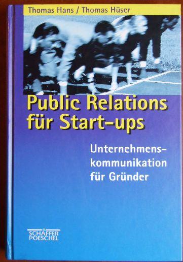 Public Relations für Start-ups : Unternehmenskommunikation für Gründer. Thomas Hüser