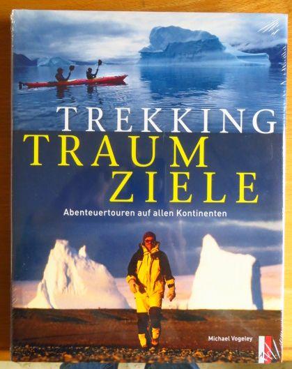 Trekking-Traumziele : Abenteuertouren auf allen Kontinenten.