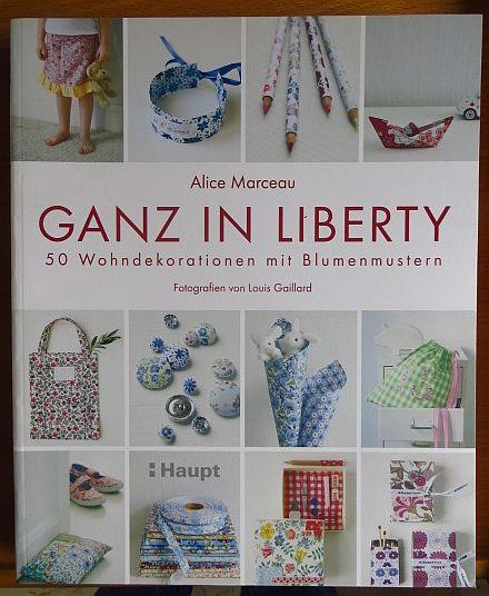 Ganz in Liberty : 50 Wohndekorationen mit Blumenmustern. Fotografien von Louis Gaillard. [Aus dem Franz. übers. von Waltraud Kuhlmann]
