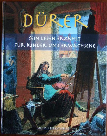 Dürer : sein Leben erzählt für Kinder und Erwachsene.