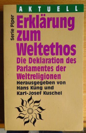 Erklärung zum Weltethos : die Deklaration des Parlamentes der Weltreligionen. Hans Küng ; Karl-Josef Kuschel (Hg.) Orig.-Ausg.