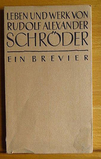 Leben und Werk von Rudolf Alexander Schröder : Ein Brevier. [Rudolf Adolph]