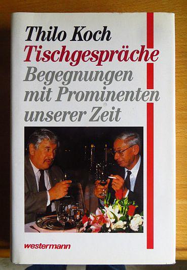 Koch, Thilo: Tischgespräche : Begegnungen mit Prominenten unserer Zeit.