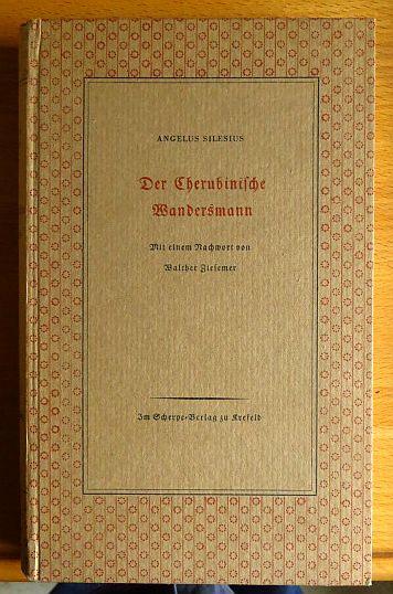 Angelus, Silesius und Walther Ziesemer: Der cherubinische Wandersmann. Angelus Silesius. Mit e. Nachw. von Walther Ziesemer