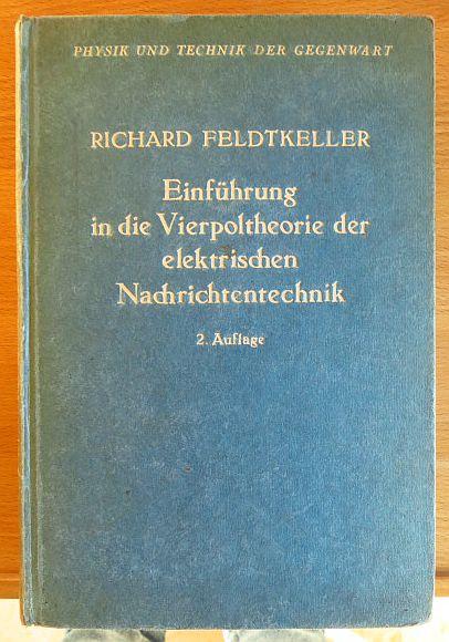 Einführung in die Vierpoltheorie der elektrischen Nachrichtentechnik. R. Feldtkeller 2. erw. u. verb. Aufl.