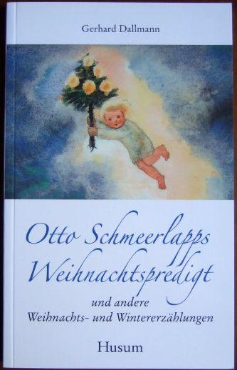 Otto Schmeerlapps Weihnachtspredigt und andere Weihnachts- und Wintererzählungen.