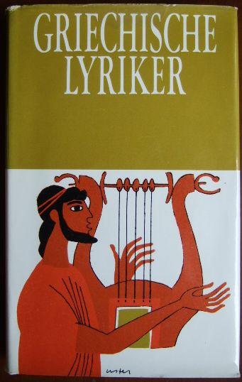 Griechische Lyriker. Übertr., eingel. und erl. von Horst Rüdiger Lizenzausg d. Artemis Verlags, Zürich 1949 u. 1968