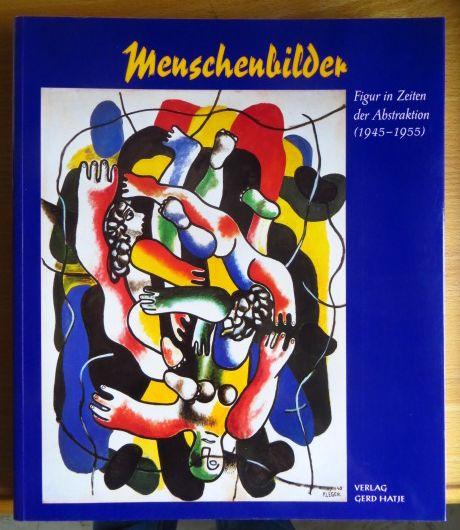 """Menschenbilder : Figur in Zeiten der Abstraktion (1945 - 1955) ; [anläßlich der Ausstellung """"Menschenbilder - Figur in Zeiten der Abstraktion (1945 - 1955)"""" in der Städtischen Kunsthalle Mannheim (18. Oktober 1998 bis 31. Januar 1999)]. hrsg. von Manfred Fath ..."""