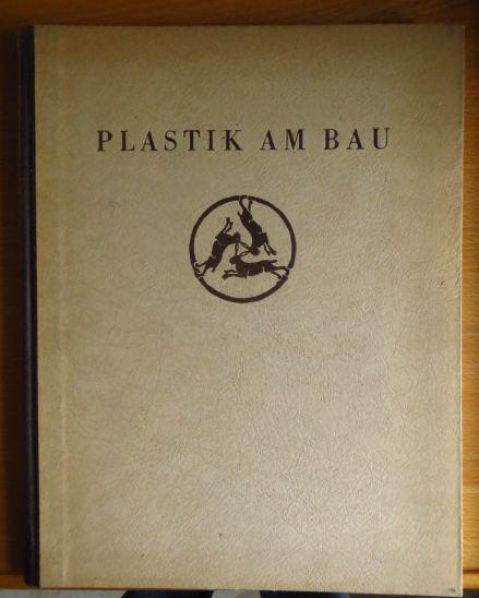 Plastik am Bau : Aus dreieinhalb Jahrtausenden europäischer Baukunst.