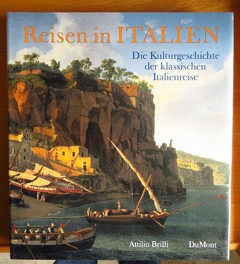 Brilli, Attilio und Adolphe Rouargue: Reisen in Italien : die Kulturgeschichte der klassischen Italienreise vom 16. bis 19. Jahrhundert.