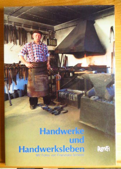 Handwerke und Handwerksleben. mit Fotos von Franziska Scherer u. literar. Texten ausgew. von Tita Gaehme