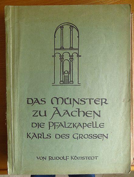 Kömstedt, Rudolf: Das Münster zu Aachen : Die Pfalzkapelle Karls d. Gr. 1.-5. Tsd.