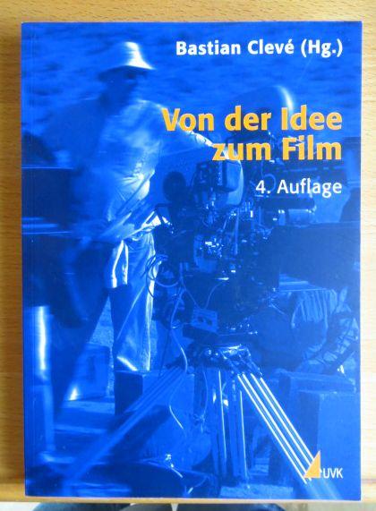 Von der Idee zum Film : Produktionsmanagement für Film und Fernsehen. Bastian Clevé (Hg.) 4. Aufl.