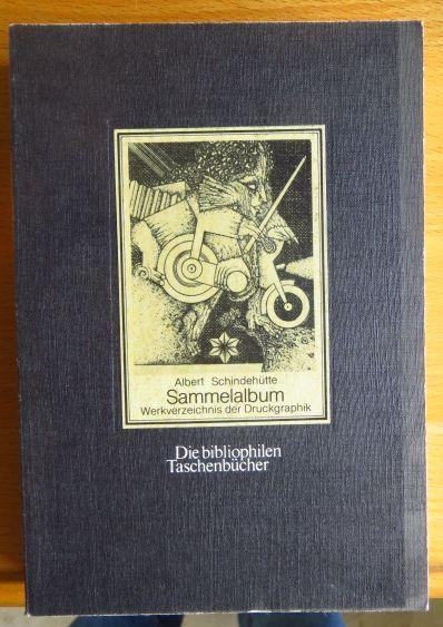 Albert Schindhütte [Schindehütte], Sammelalbum : Werkverz. D. Druckgraphik. [mit Beitr. von Peter Rühmkorf, H.C. Artmann ...]