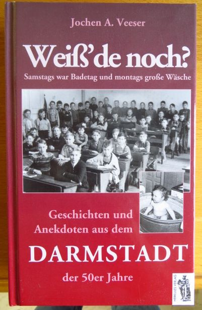 Veeser, Jochen A.: Weiß'de noch? : samstags war Badetag und montags große Wäsche ; Geschichten und Anekdoten aus dem Darmstadt der 50er Jahre. 1. Aufl.