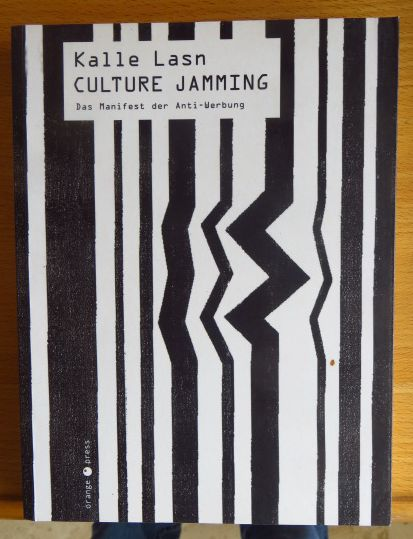 Culture jamming : die Rückeroberung der Zeichen. [Übers. aus dem Amerikan. von Tin Man] Dt. Erstausg., gemeinsam von Autor und Verl. aktualisierte und erw. Übers. der engl.-sprachigen Orig.-Ausg.