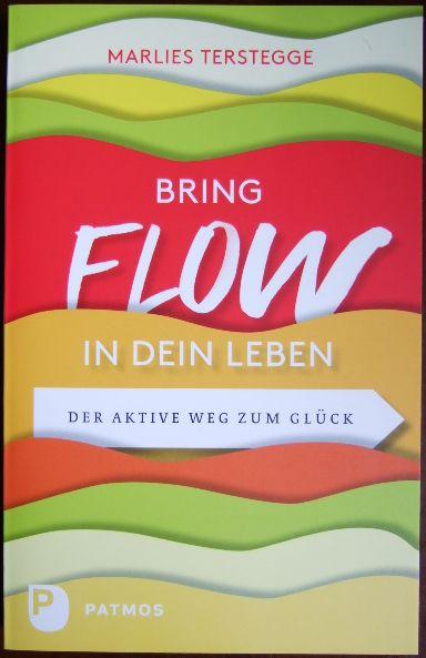 Terstegge, Marlies und Bärbel [Übers.] Jänicke: Bring Flow in dein Leben : der aktive Weg zum Glück. Aus dem Niederländ. von Bärbel Jänicke