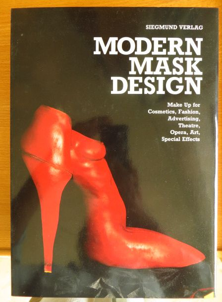 Modern mask design : make-up for cosmetics, fashion, advertising, theatre, opera, art, special effects. Hrsg. W. Christian Siegmund