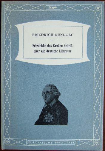 Friedrichs des Grossen Schrift über die deutsche Literatur. Hrsg. von Elisabeth Gundolf
