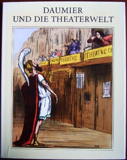 Daumier und die Theaterwelt. [Honoré Daumier]. Vorw. von François Périer. Katalog u. Anm. von Jacqueline Armingeat. [Dt. Fassung von Anton Maria Weber]