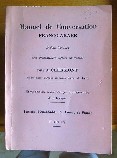Manuel de Conversation Franco-Arabe Dialecte Tunisien avec prononciation figurée en francais 5ème édition, revue corrigée et augmentée d