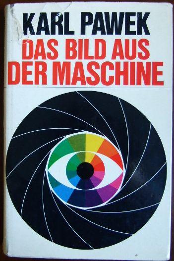 Das Bild aus der Maschine : Skandal u. Triumph d. Photographie.