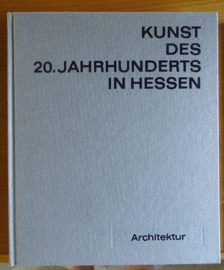Evers, Hans Gerhard: Kunst des 20. Jahrhunderts in Hessen.  Architektur. Von