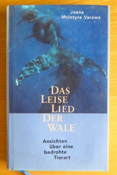 Das leise Lied der Wale : Ansichten über eine bedrohte Tierart. Joana McIntyre Varawa. Dt. von Andrea von Stuve und Petra Post 1. Aufl.