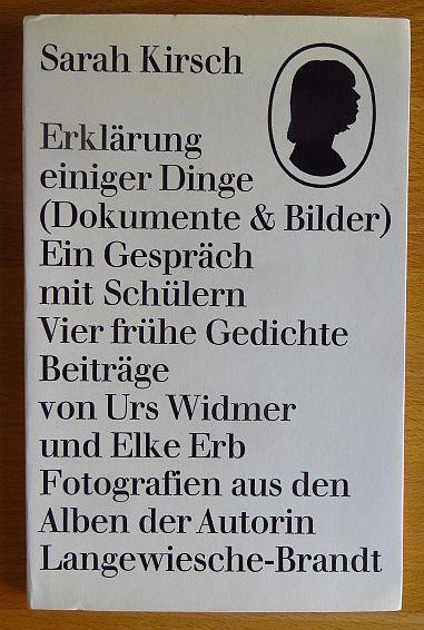 Erklärung einiger Dinge : (Dokumente u. Bilder) ; [e. Gespräch mit Schülern ; 4 frühe Gedichte]. Sarah Kirsch. [Beitr. von Urs Widmer u. Elke Erb]