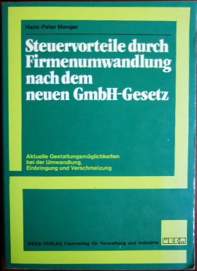Steuervorteile durch Firmenumwandlung nach dem neuen GmbH-Gesetz : aktuelle Gestaltungsmöglichkeiten bei d. Umwandlung, Einbringung u. Verschmelzung. von 1. Aufl.